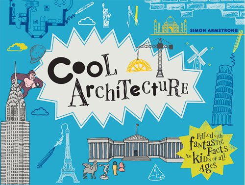 Cool Architecture: Filled with Grotesque Facts for Kids of All Ages (Cool Kids)