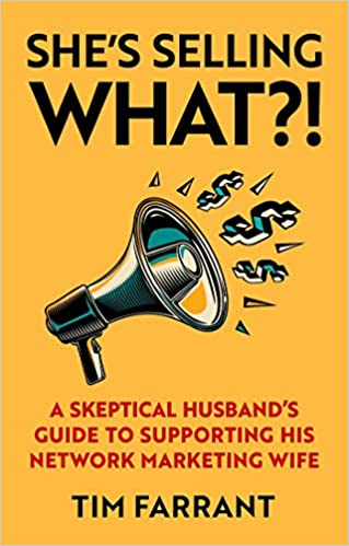 She's Selling What?!: A Skeptical Husband's Guide to Supporting His Network Marketing Wife 1