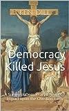 Free eBook - Democracy Killed Jesus