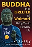 img - for Buddha is a Greeter at Walmart: Using Zen in Everyday Life book / textbook / text book