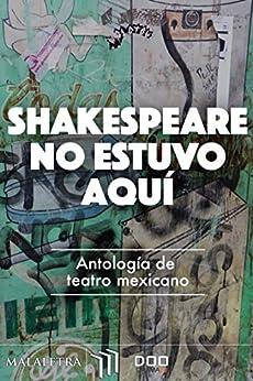 Shakespeare no estuvo aquí de [Chías, Edgar, Zúñiga, Antonio, Perea, Mónica, Ramírez, Ana Lucía]