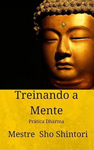 Treinando a Mente: Pratica Dharma (Meditacao Mestre Sho Shintori Livro 1) (Portuguese Edition)