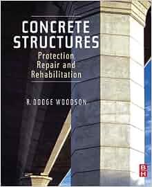 Concrete Structures: Protection, Repair and Rehabilitation: R. Dodge Woodson: 9781856175494 ...