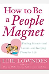 How to Be a People Magnet: Finding Friends--and Lovers--and Keeping Them for Life Kindle Edition