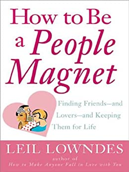 How to Be a People Magnet: Finding Friends--and Lovers--and Keeping Them for Life by [Lowndes, Leil]