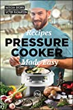 Pressure Cooker Made Easy. Great Dishes and Easy to Follow! : Suitable for Instant Pot. Recipe Book