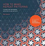 """How to Make Repeat Patterns: """"A Guide for Designers, Architects and Artists """""""