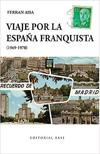 Viaje por la España franquista 1969-1970 : 52 Base Hispánica: Amazon.es: Aisa i Pàmpols, Ferran: Libros