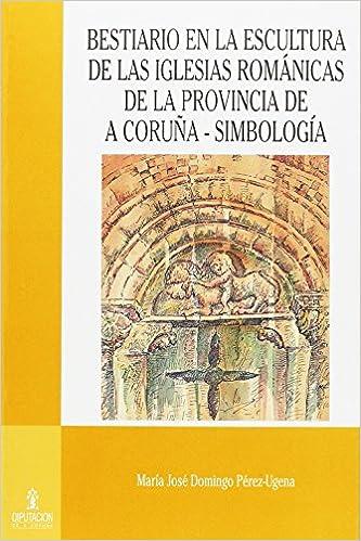 Bestiario Escultura Iglesias Romanicas Provincia A Coruña: Amazon.es: Domingo Perez-Ugena,Maria Jose, Domingo Perez-Ugena,Maria Jose: Libros