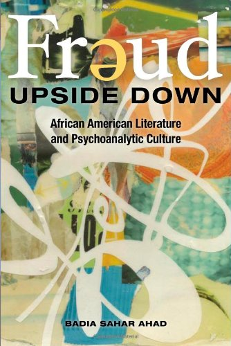 Freud Upside Down: African American Literature and Psychoanalytic Culture (New Black Studies Series)