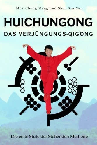 Huichungong – Das Verjüngungs-Qigong: Die erste Stufe der Stehenden Methode Taschenbuch – 14. Oktober 2017 Mok Chong Meng Shen Xin Yan Lotus-Press 3945430798