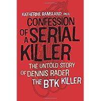 Confession of a Serial Killer: The Untold Story of Dennis Rader, the BTK Killer