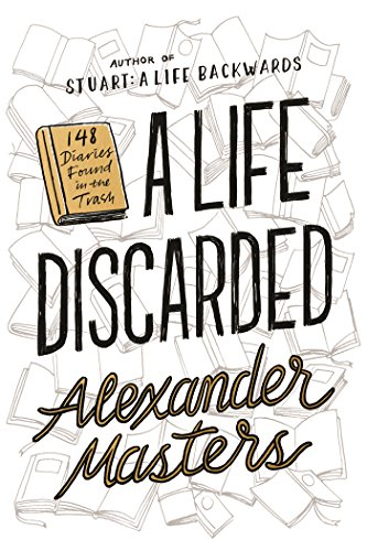 Book Cover: A Life Discarded: 148 Diaries Found in the Trash