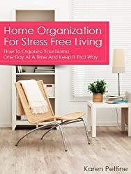 Home Organization For Stress Free Living: How To Organize Your Home One Day At A Time And Keep It That Way (English Edition)