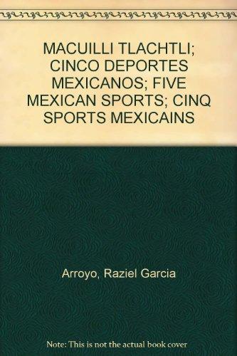 MACUILLI TLACHTLI; CINCO DEPORTES MEXICANOS; FIVE MEXICAN SPORTS; CINQ SPORTS MEXICAINS