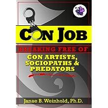 Breaking Free of Con Artists, Sociopaths & Predators (Con Job ebook series 1)
