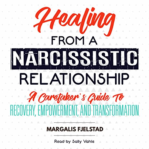 Healing from a Narcissistic Relationship: A Caretaker's Guide to Recovery, Empowerment, and Transformation
