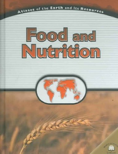 Download Food and Nutrition (Atlases of the Earth and Its Resources) ebook