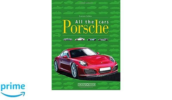 Porsche all the cars. Ediz. illustrata (Marche auto): Amazon.es: Lorenzo Ardizio, M. Leonello: Libros en idiomas extranjeros