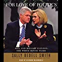 For Love of Politics: Bill and Hillary Clinton: The White House Years Audiobook by Sally Bedell Smith Narrated by Marc Cashman