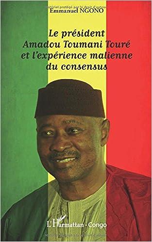 Livre Le président Amadou Toumani Touré et l'expérience malienne du consensus pdf ebook
