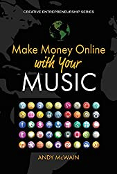 Make Money Online with Your Music: Leveraging Web 3.0, YouTube, Google, Amazon, Facebook, Apple, Pinterest, Udemy, and other platforms (Creative Entrepreneurship Series)