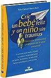 Crie un Bebe Feliz y un Nino Sin Traumas, Felix Cantoni Ibarra, 9582813741