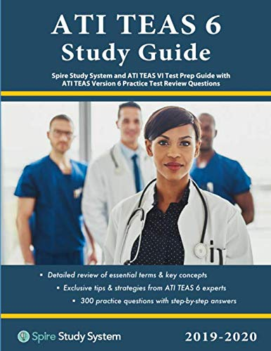 ATI TEAS 6 Study Guide: Spire Study System and ATI TEAS VI Test Prep Guide with ATI TEAS Version 6 Practice Test Review Questions