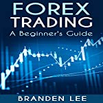 Forex Trading: A Beginner's Guide: Trading Book 3 | Branden Lee