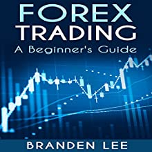 Forex Trading: A Beginner's Guide: Trading Book 3 Audiobook by Branden Lee Narrated by Michael Goldsmith