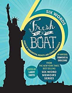 Book Cover: Six Words Fresh Off the Boat: Stories of Immigration, Identity, and Coming to America