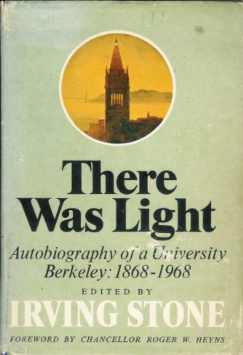 THERE WAS LIGHT, AUTOBIOGRAPHY OF A UNIVERSITY, BERKELEY: 1868-1968