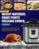 Weight Watchers Smart Points Pressure Cooker Cookbook: Weight Watchers Freestyle 2018 To Lose Weight Fast With 120 Easy And Flavored Recipes For Your ... Watchers Pressure Cooker Cooking book)