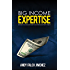 BIG Income Expertise: How EVEN YOU can be an expert on ANYTHING and how to profit from it