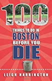 100 Things to Do in Boston Before You Die (100 Things to Do Before You Die)