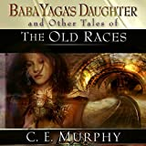 Front cover for the book Baba Yaga's Daughter and Other Stories of the Old Races by C. E. Murphy