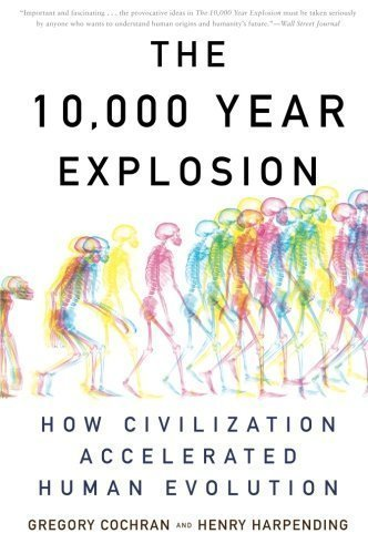 The 10,000 Year Explosion: How Civilization Accelerated Human Evolution 1st (first) Trade Paper Edition by Cochran, Gregory, Harpending, Henry published by Basic Books (2010)