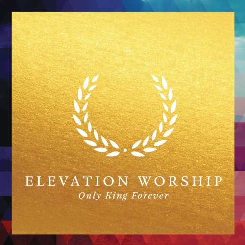 Only King Forever - Music Elevation