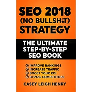 51KwXvdmCQL. SS300  - SEO 2018 (No-Bullsh*t) Strategy: The ULTIMATE Step-by-Step SEO Book: (Easy to Understand) Search Engine Optimization Guide to Execute SEO Successfully (No-BS SEO Strategy Guides)