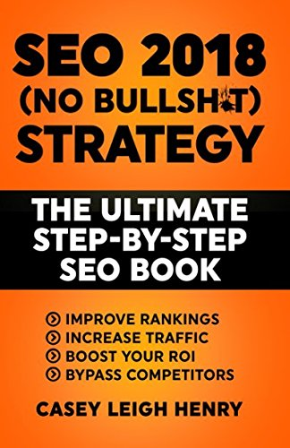 51KwXvdmCQL - SEO 2018 (No-Bullsh*t) Strategy: The ULTIMATE Step-by-Step SEO Book: (Easy to Understand) Search Engine Optimization Guide to Execute SEO Successfully (No-BS SEO Strategy Guides)