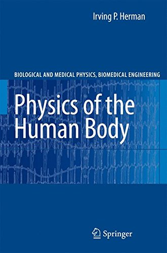 Physics of the Human Body (Biological and Medical Physics, Biomedical Engineering), by Irving P. Herman