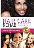 Hair Care Rehab: The Ultimate Hair Repair and Reconditioning Manual: Volume 1