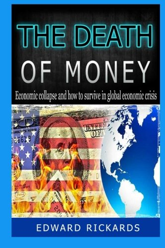 The Death Of Money: Economic Collapse and How to Survive In Global Economic Crisis (dollar collapse, preppers, prepper s