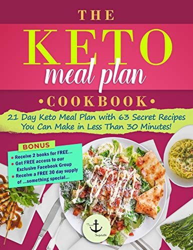 The Keto Meal Plan Cookbook: 21 Day - Keto Meal Plan with 63 Secret Recipes You Can Make in Less Than 30 Minutes! by From Body2Life