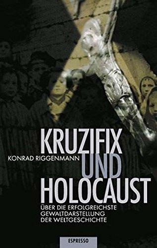 Kruzifix und Holocaust: Über die erfolgreichste Gewaltdarstellung der Weltgeschichte