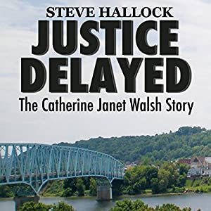 Justice Delayed: The Catherine Janet Walsh Story Audiobook