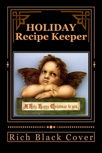 Download HOLIDAY RECIPE KEEPER ~ A Holy Happy Christmas To You: Blank Cookbook Formatted for Your Menu Choices ~ RICH BLACK COVER (Blank Books by Cover Creations) PDF