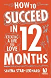 How to Succeed in 12 Months: Creating a Life You Love