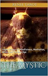 The Mystic: Pagan Essays on Mindfulness, Meditation, Wicca and The New Age