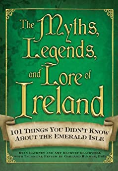 The Myths, Legends, and Lore of Ireland by [Blackwell, Amy Hackney]